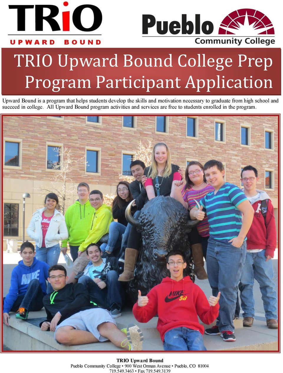 college. All Upward Bound program activities and services are free to students enrolled in the program.
