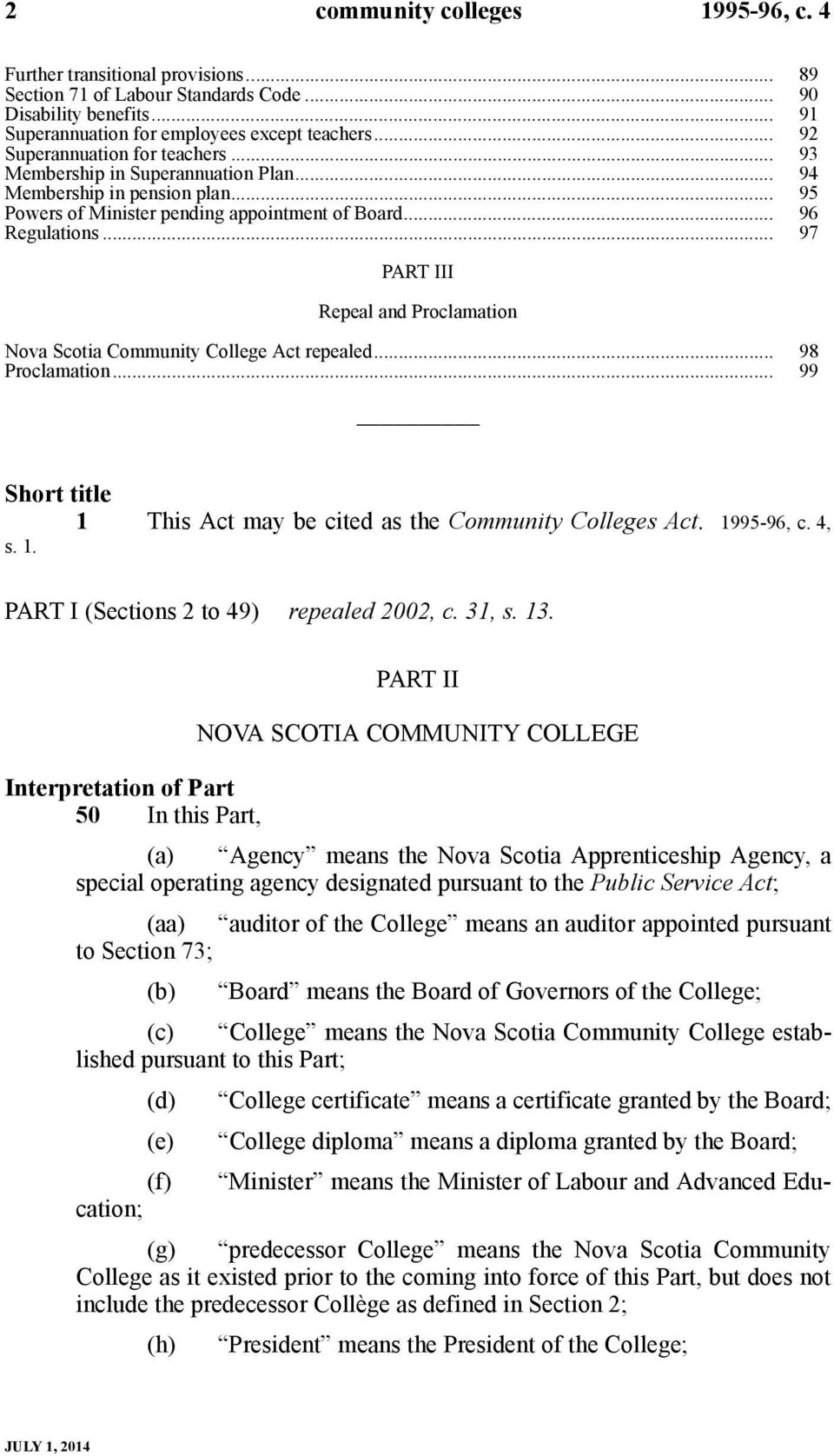 .. 97 PART III Repeal and Proclamation Nova Scotia Community College Act repealed... 98 Proclamation... 99 Short title 1 This Act may be cited as the Community Colleges Act. 1995-96, c. 4, s. 1. PART I (Sections 2 to 49) repealed 2002, c.