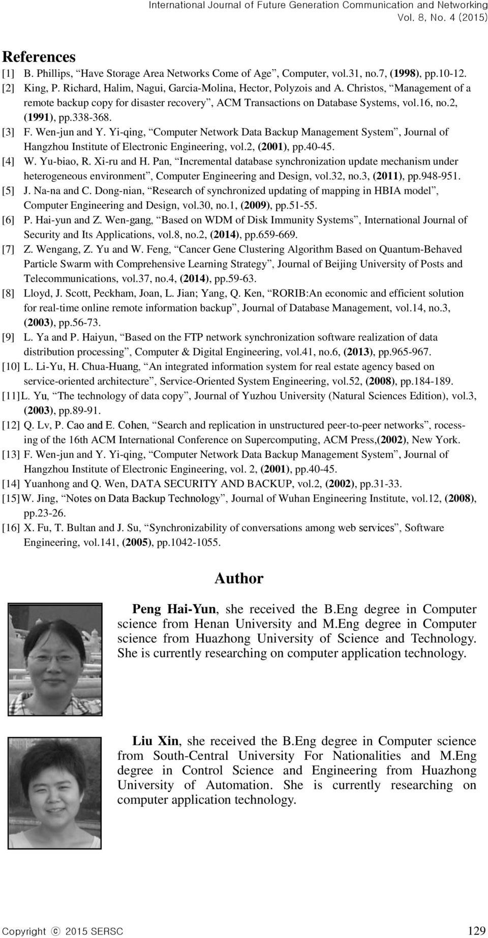Yi-qing, Computer Network Data Backup Management System, Journal of Hangzhou Institute of Electronic Engineering, vol.2, (2001), pp.40-45. [4] W. Yu-biao, R. Xi-ru and H.