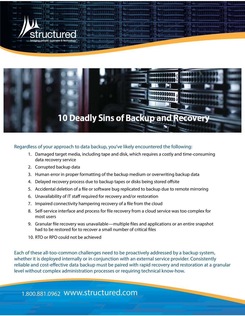 Human error in proper formatting of the backup medium or overwriting backup data 4. Delayed recovery process due to backup tapes or disks being stored offsite 5.
