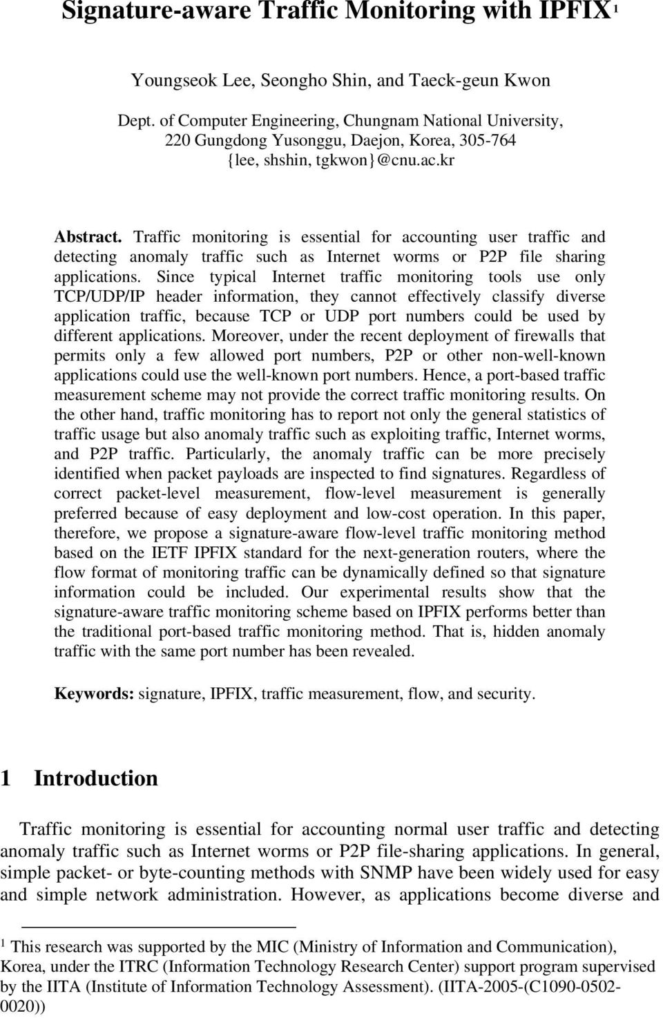 Traffic monitoring is essential for accounting user traffic and detecting anomaly traffic such as Internet worms or P2P file sharing applications.