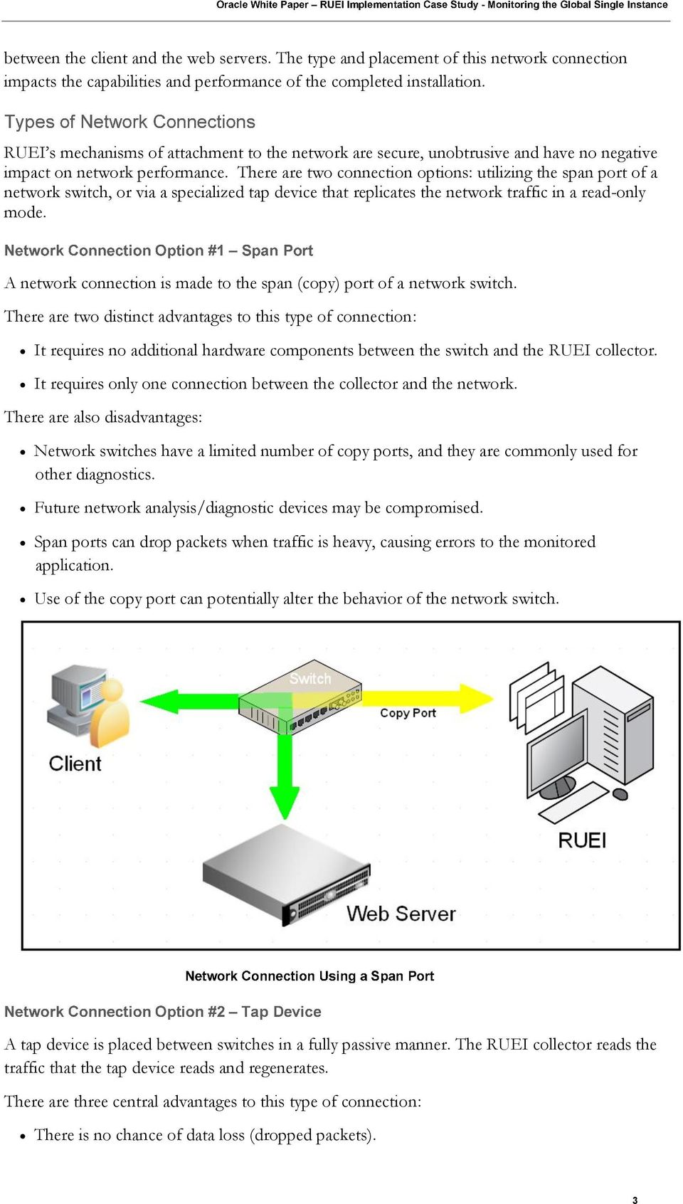 There are two connection options: utilizing the span port of a network switch, or via a specialized tap device that replicates the network traffic in a read-only mode.