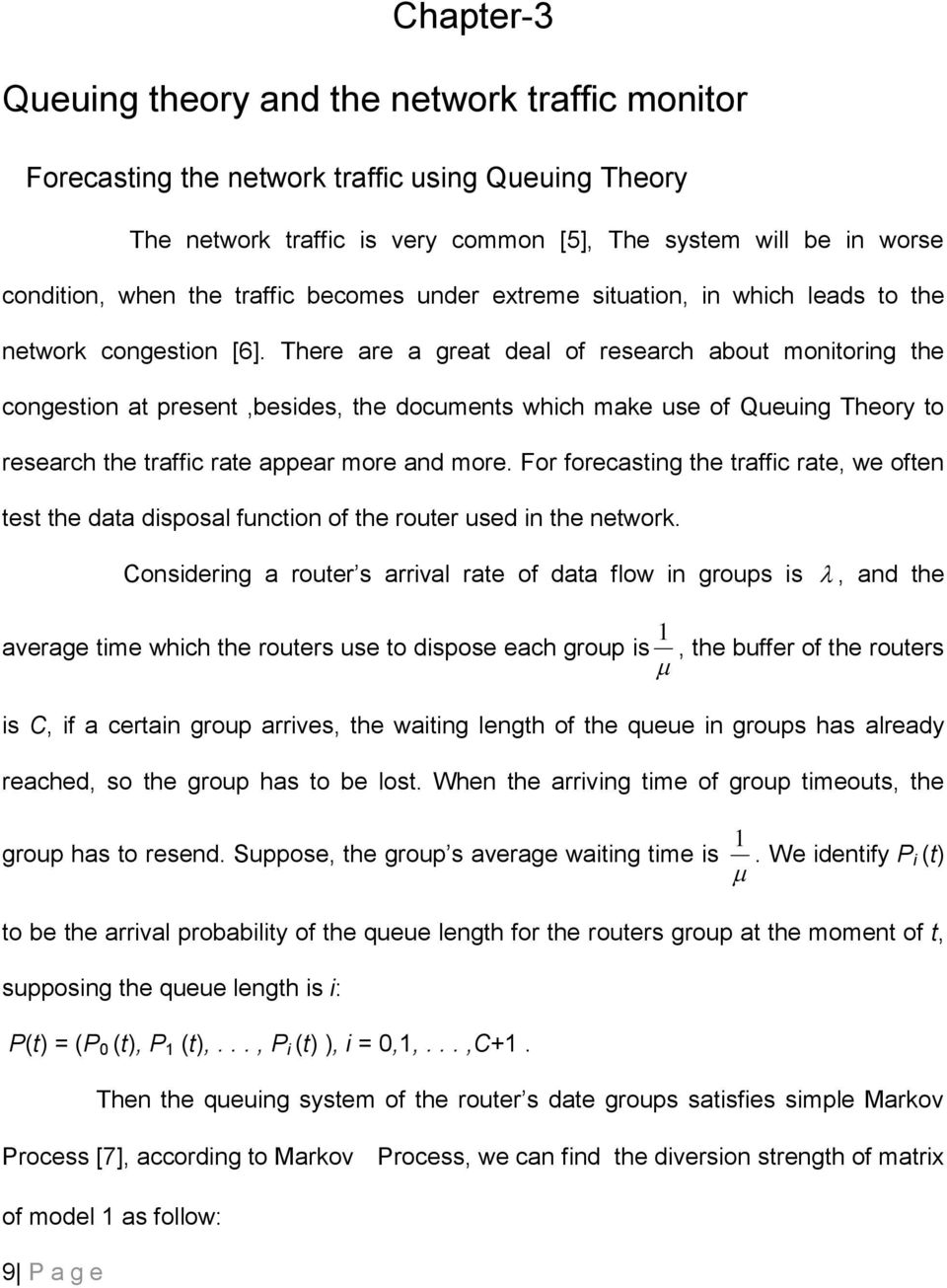 There are a great deal of research about moitorig the cogestio at preset,besides, the documets which mae use of Queuig Theory to research the traffic rate appear more ad more.