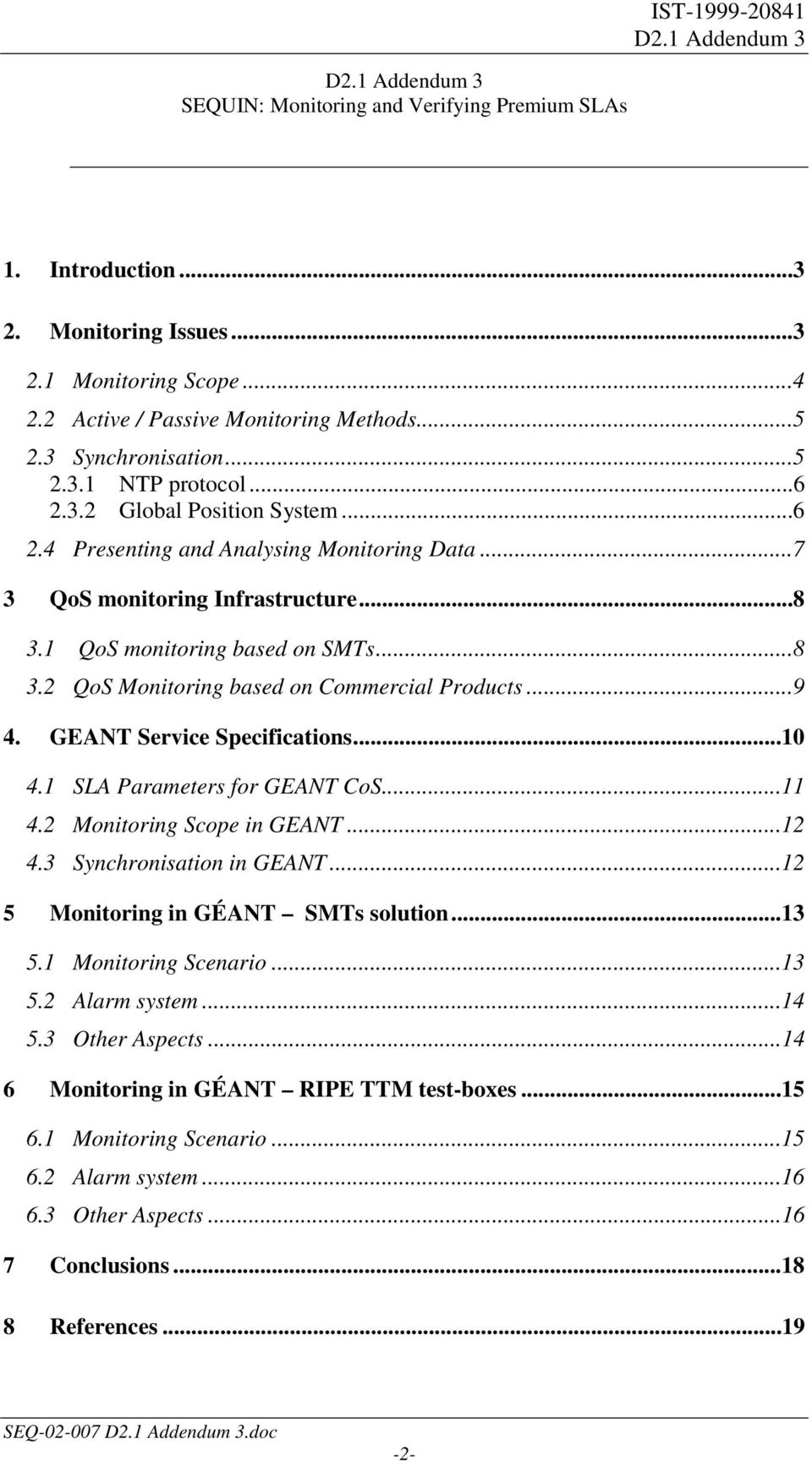 ..9 4. GEANT Service Specifications...10 4.1 SLA Parameters for GEANT CoS...11 4.2 Monitoring Scope in GEANT...12 4.3 Synchronisation in GEANT...12 5 Monitoring in GÉANT SMTs solution...13 5.