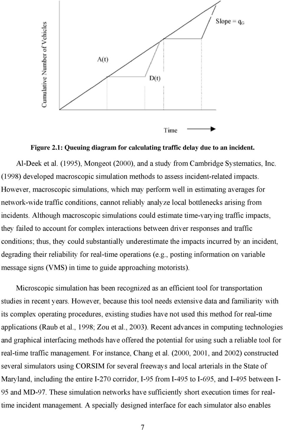 However, macroscopic simulations, which may perform well in estimating averages for network-wide traffic conditions, cannot reliably analyze local bottlenecks arising from incidents.