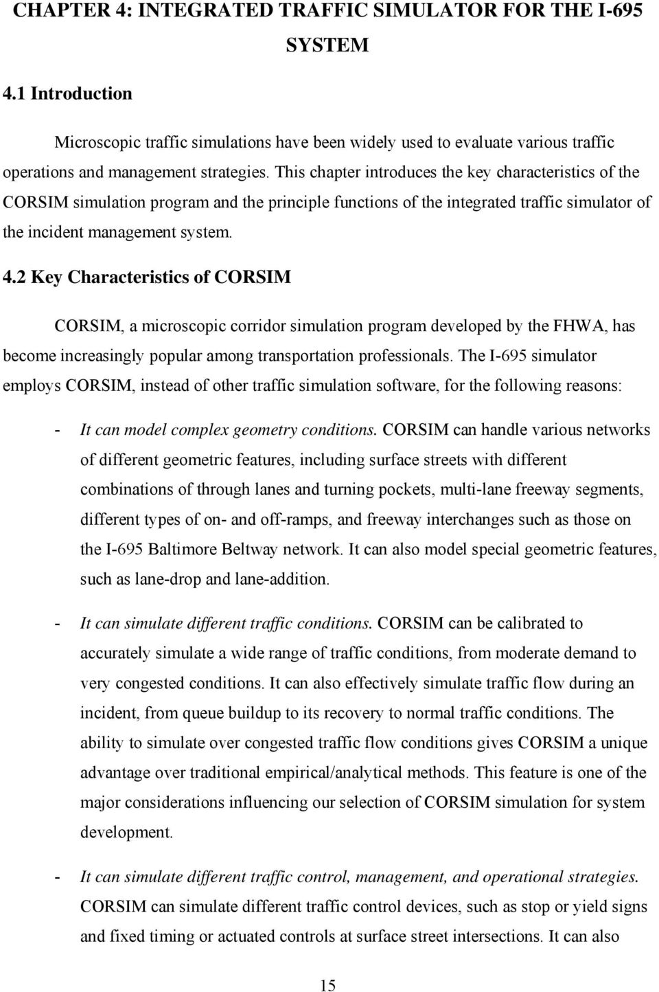 2 Key Characteristics of CORSIM CORSIM, a microscopic corridor simulation program developed by the FHWA, has become increasingly popular among transportation professionals.