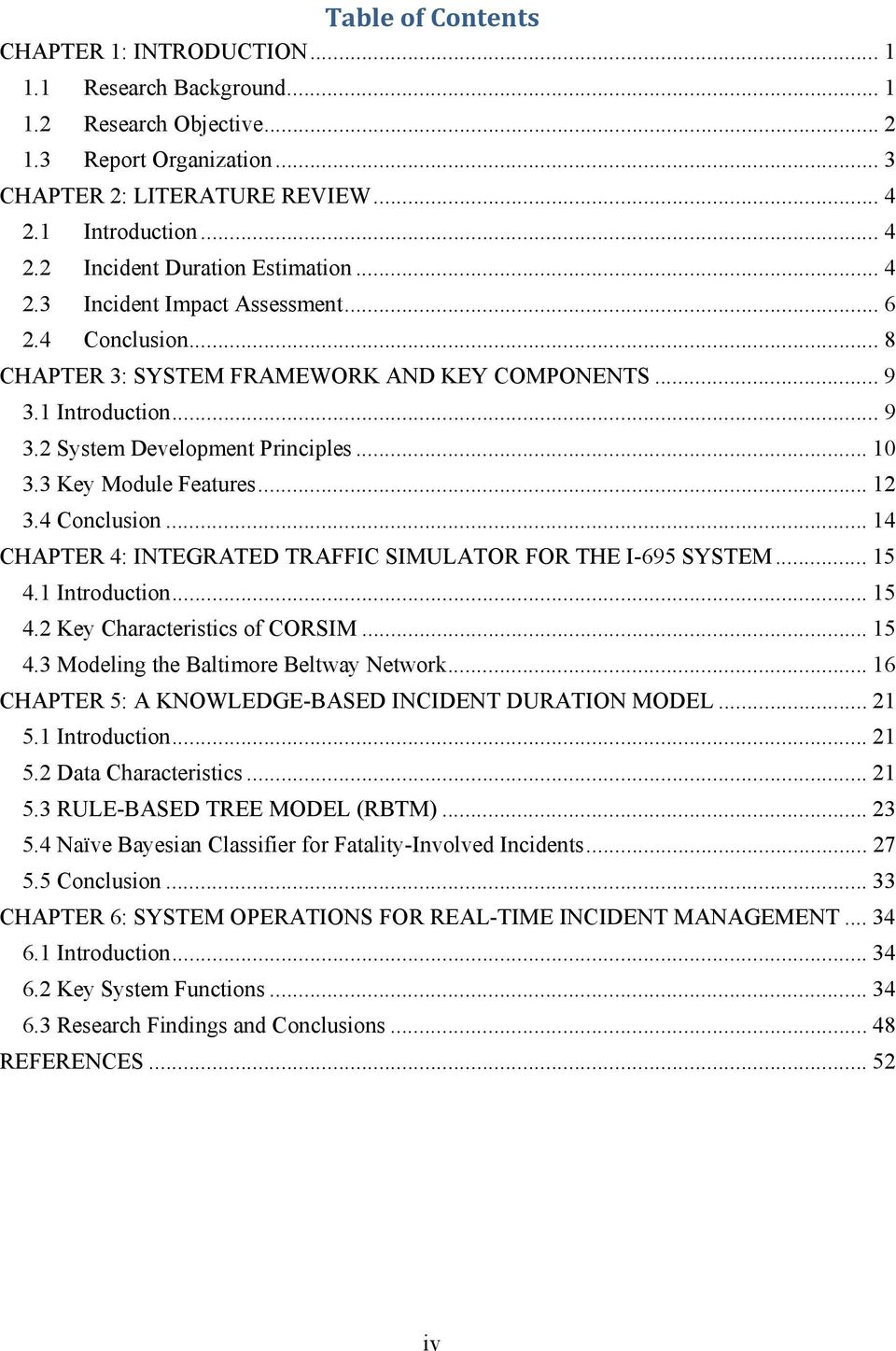 .. 12 3.4 Conclusion... 14 CHAPTER 4: INTEGRATED TRAFFIC SIMULATOR FOR THE I-695 SYSTEM... 15 4.1 Introduction... 15 4.2 Key Characteristics of CORSIM... 15 4.3 Modeling the Baltimore Beltway Network.