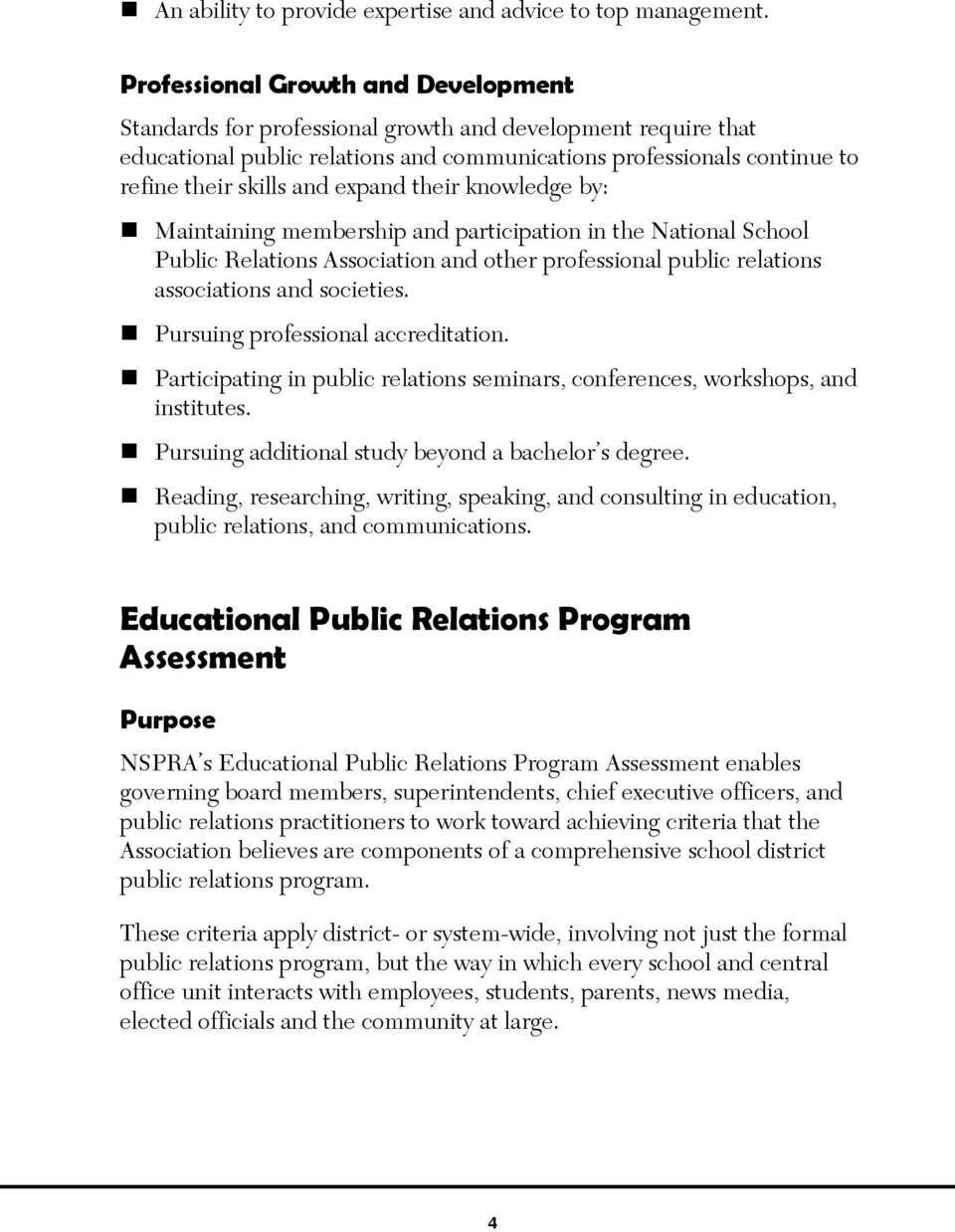 expand their knowledge by: Maintaining membership and participation in the National School Public Relations Association and other professional public relations associations and societies.