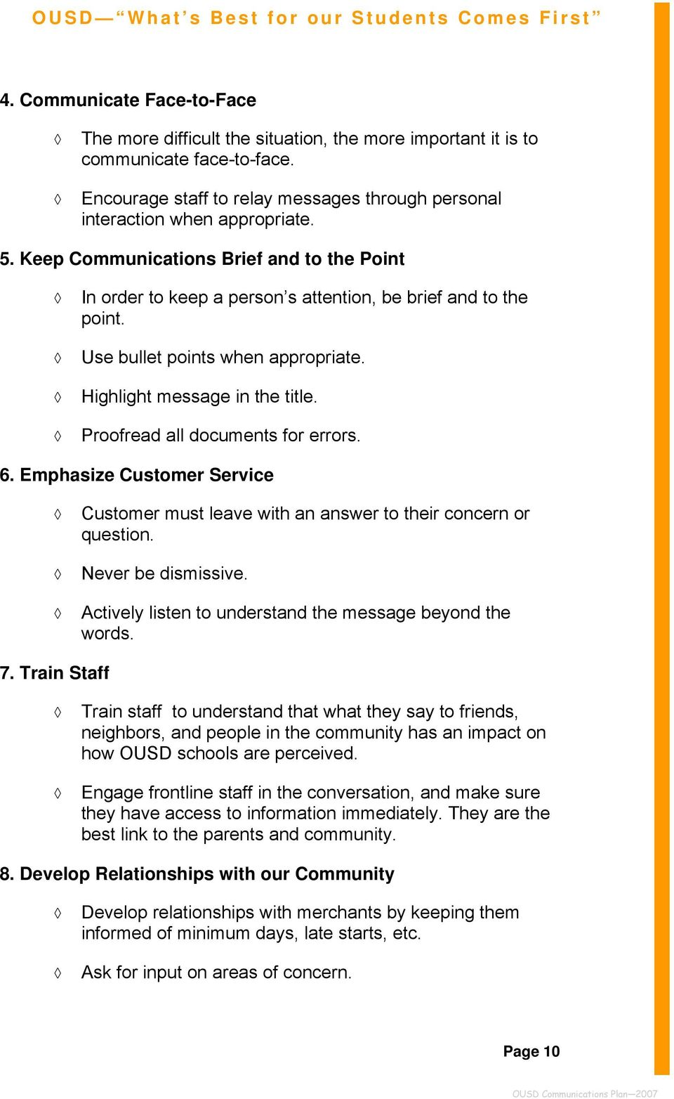 Proofread all documents for errors. 6. Emphasize Customer Service Customer must leave with an answer to their concern or question. Never be dismissive.