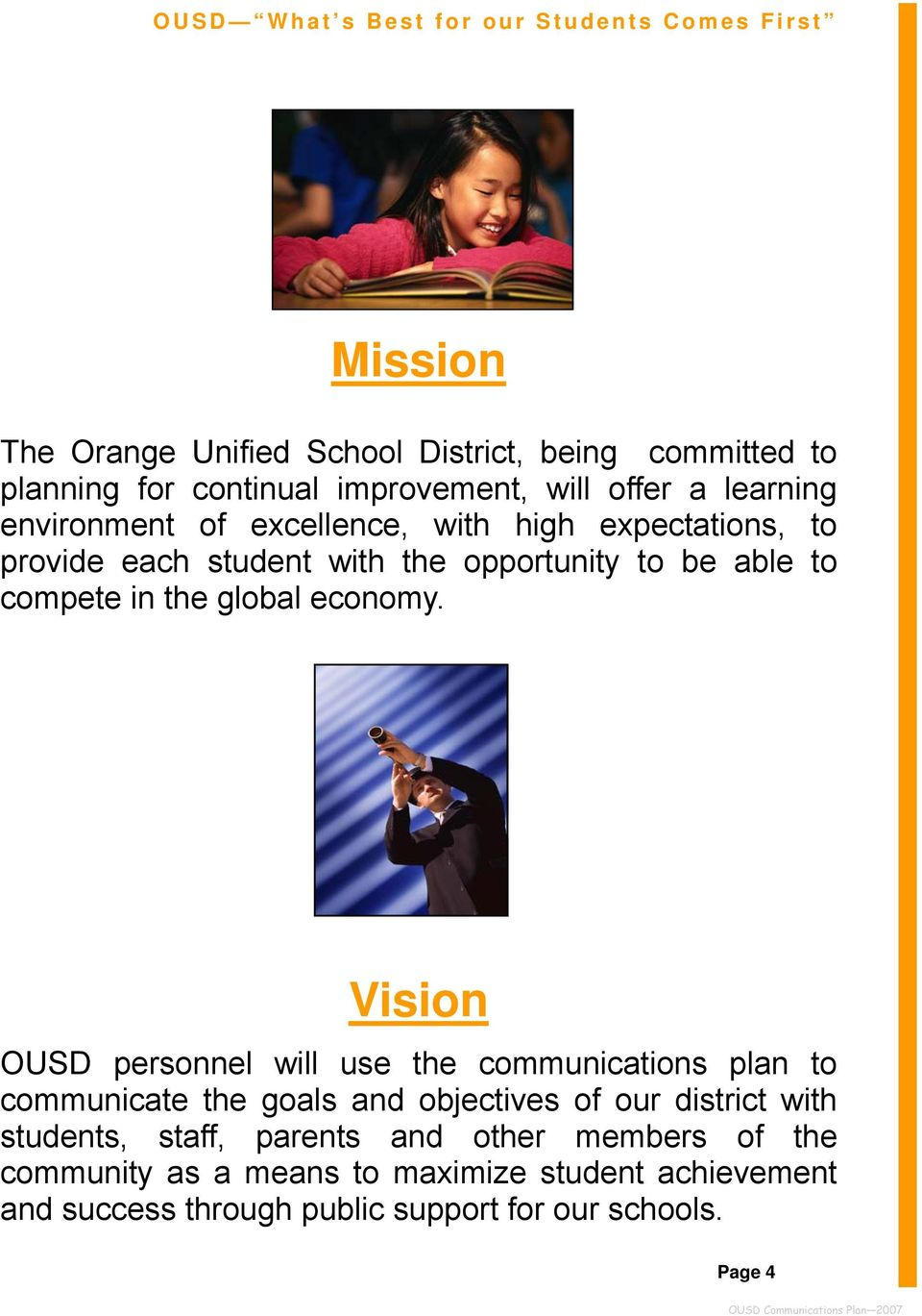 Vision OUSD personnel will use the communications plan to communicate the goals and objectives of our district with students, staff,