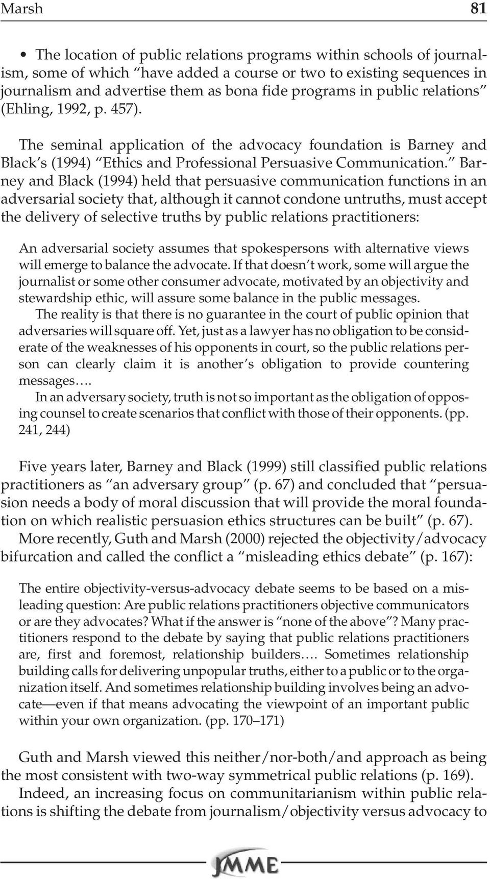 Barney and Black (1994) held that persuasive communication functions in an adversarial society that, although it cannot condone untruths, must accept the delivery of selective truths by public