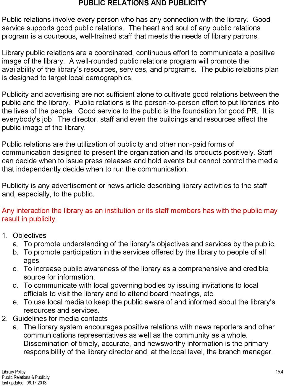 Library public relations are a coordinated, continuous effort to communicate a positive image of the library.