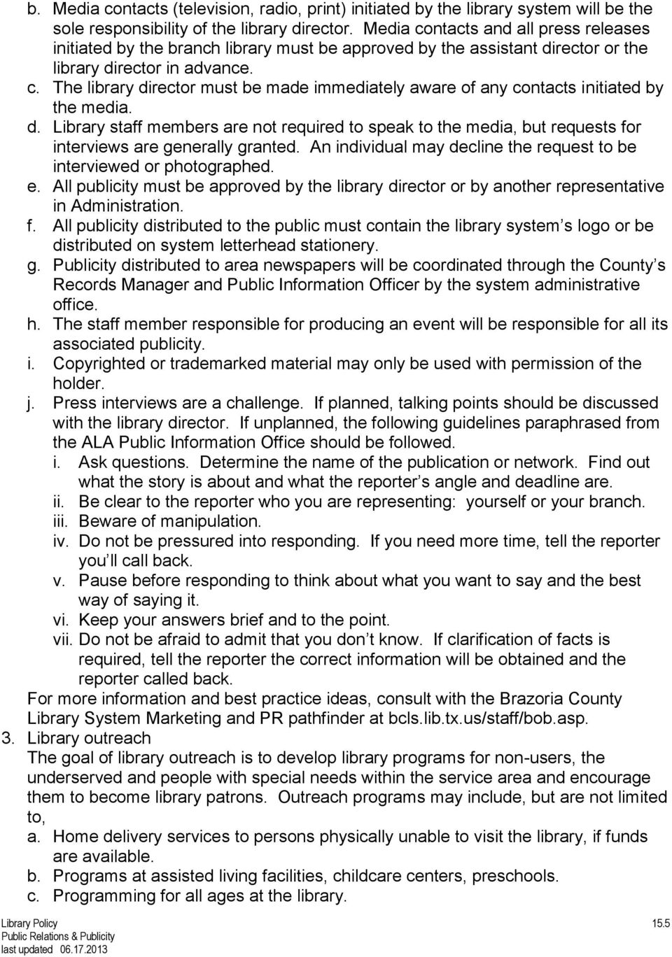 d. Library staff members are not required to speak to the media, but requests for interviews are generally granted. An individual may decline the request to be interviewed or photographed. e.