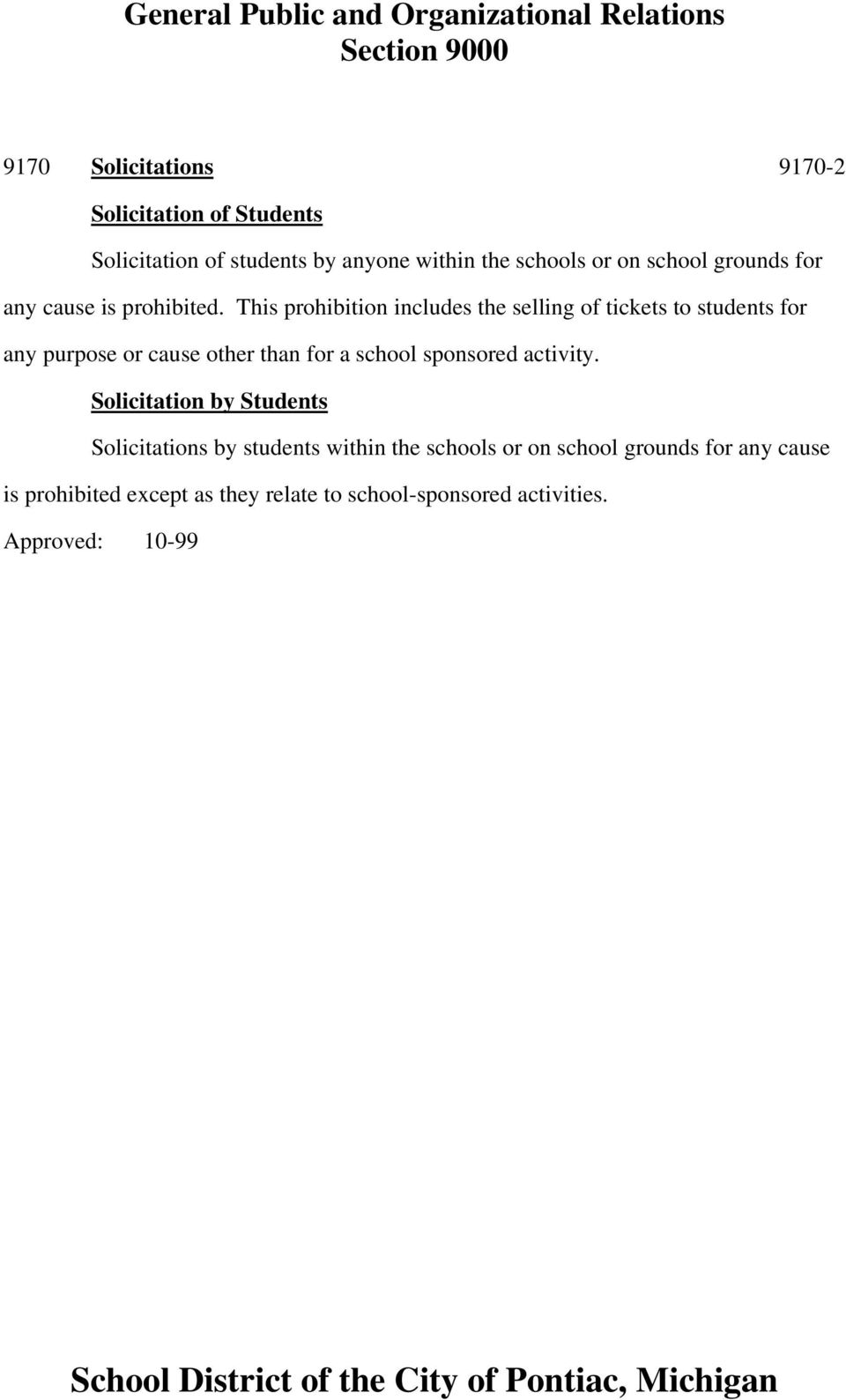 This prohibition includes the selling of tickets to students for any purpose or cause other than for a school