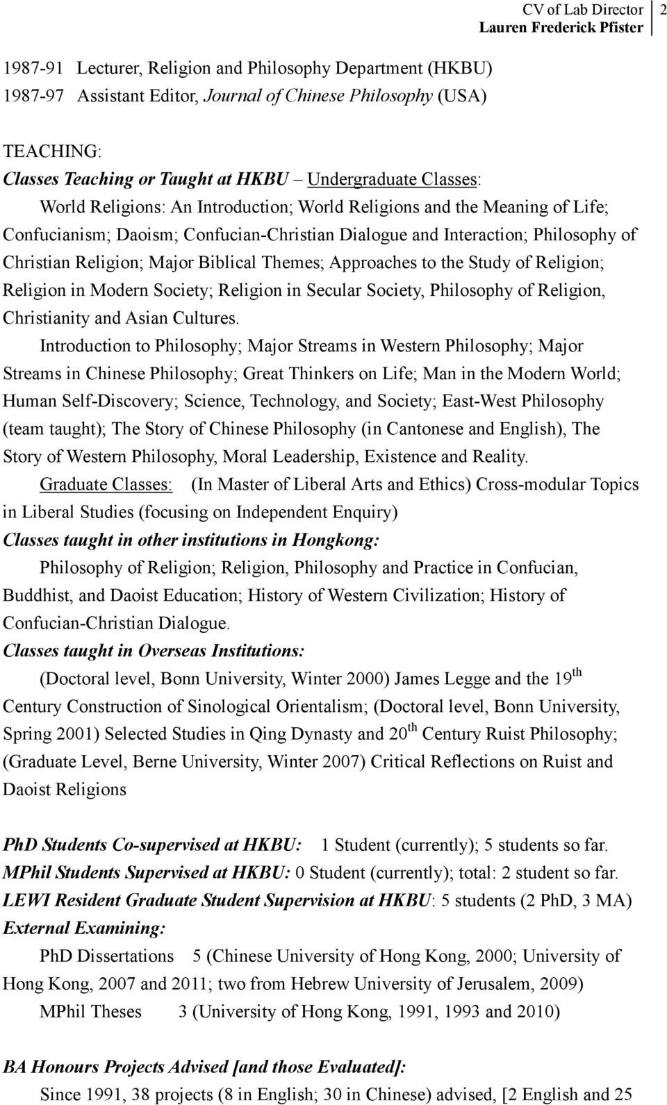 Approaches to the Study of Religion; Religion in Modern Society; Religion in Secular Society, Philosophy of Religion, Christianity and Asian Cultures.