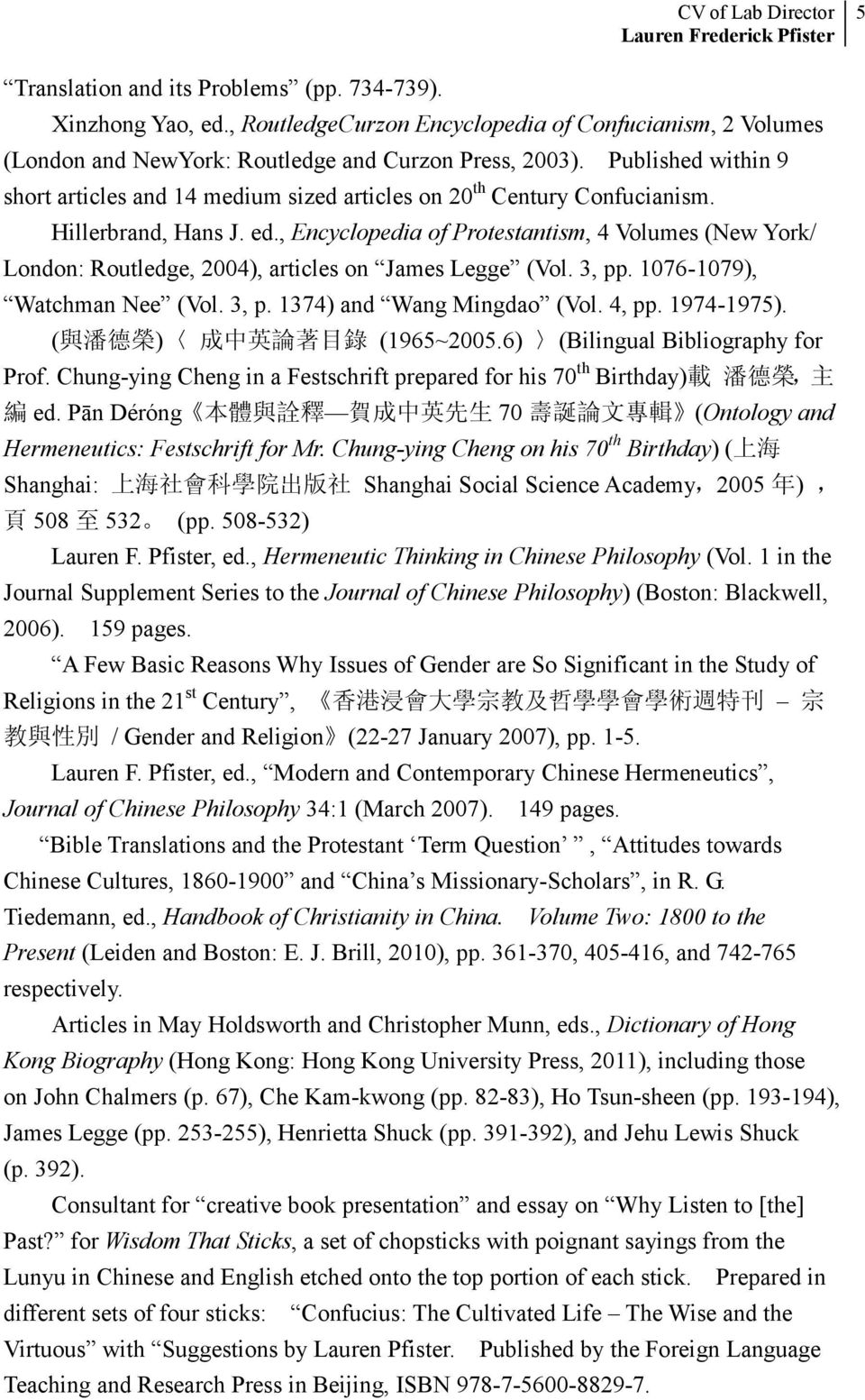 , Encyclopedia of Protestantism, 4 Volumes (New York/ London: Routledge, 2004), articles on James Legge (Vol. 3, pp. 1076-1079), Watchman Nee (Vol. 3, p. 1374) and Wang Mingdao (Vol. 4, pp.