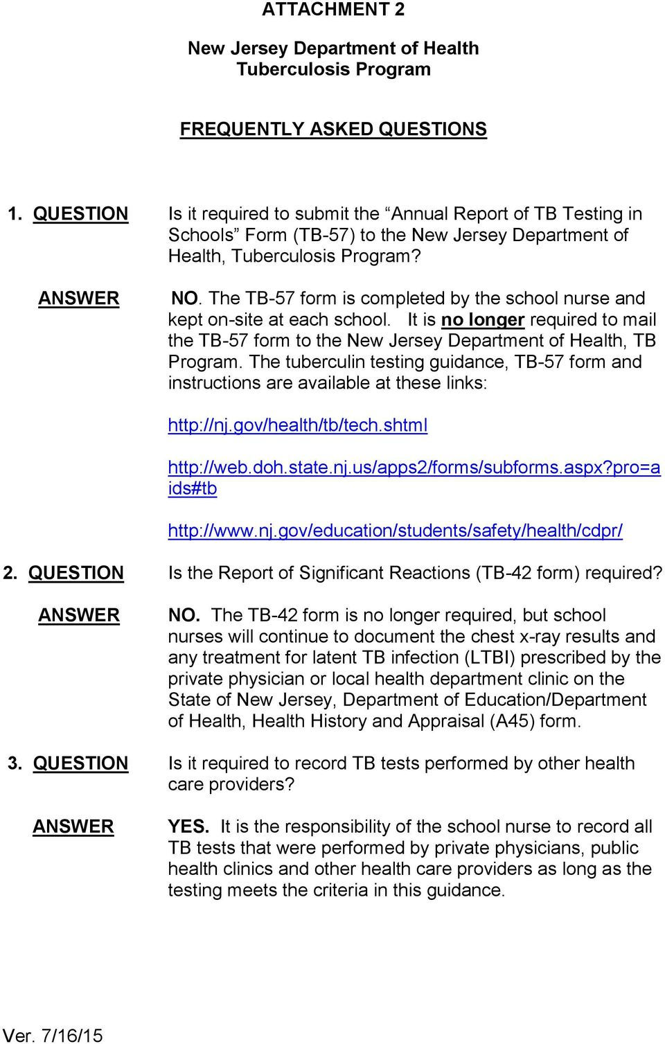 The TB-57 form is completed by the school nurse and kept on-site at each school. It is no longer required to mail the TB-57 form to the New Jersey Department of Health, TB Program.