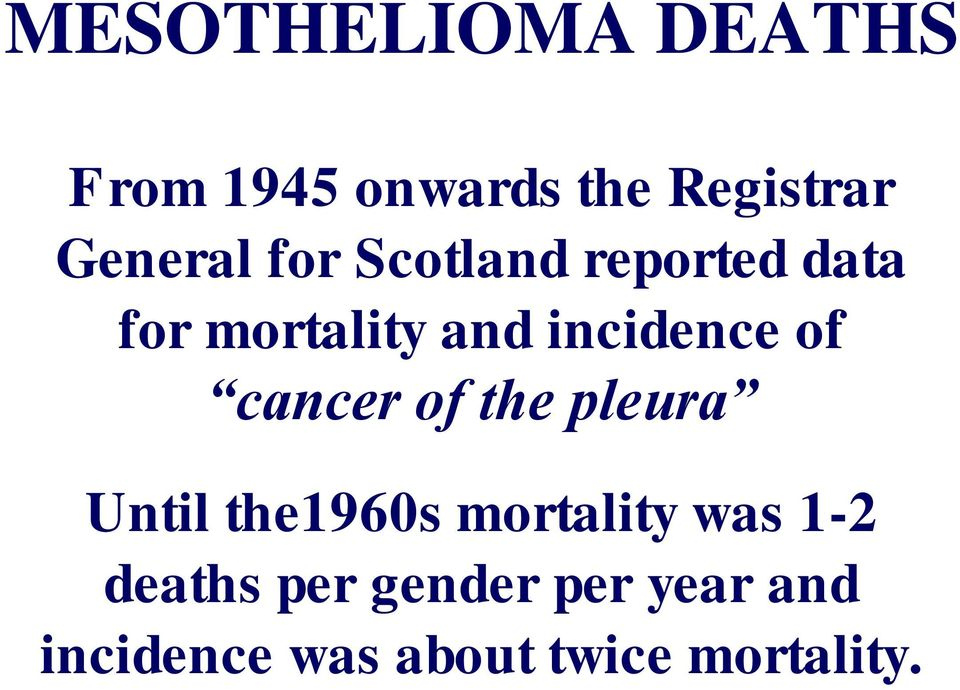 cancer of the pleura Until the1960s mortality was 1-2