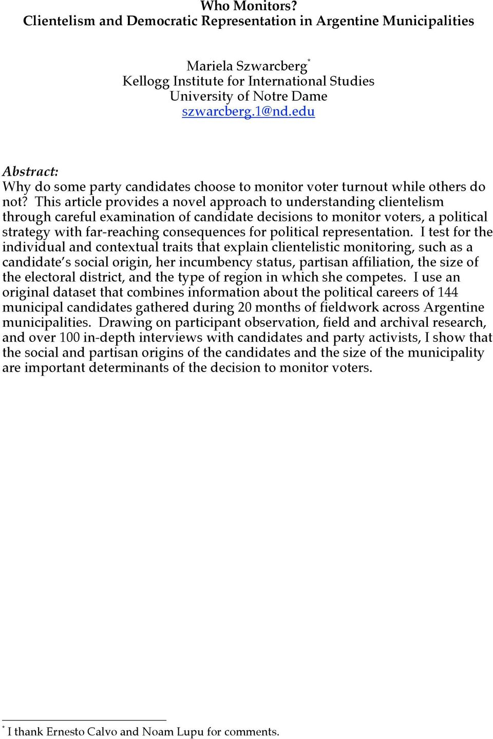 This article provides a novel approach to understanding clientelism through careful examination of candidate decisions to monitor voters, a political strategy with far-reaching consequences for