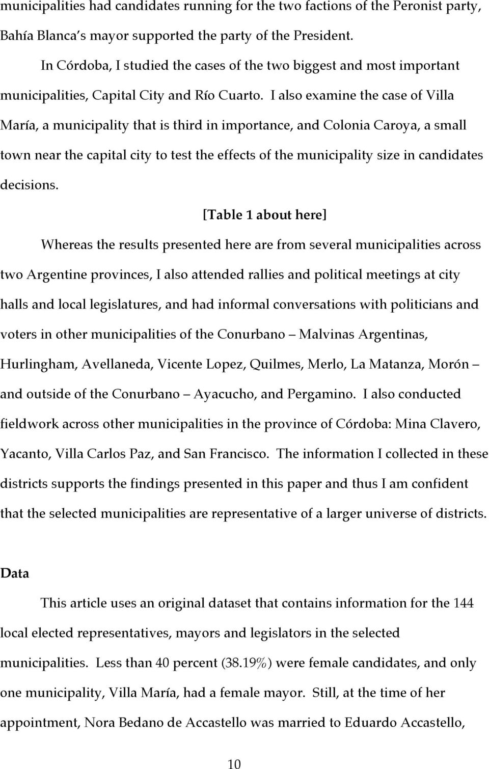 I also examine the case of Villa María, a municipality that is third in importance, and Colonia Caroya, a small town near the capital city to test the effects of the municipality size in candidates