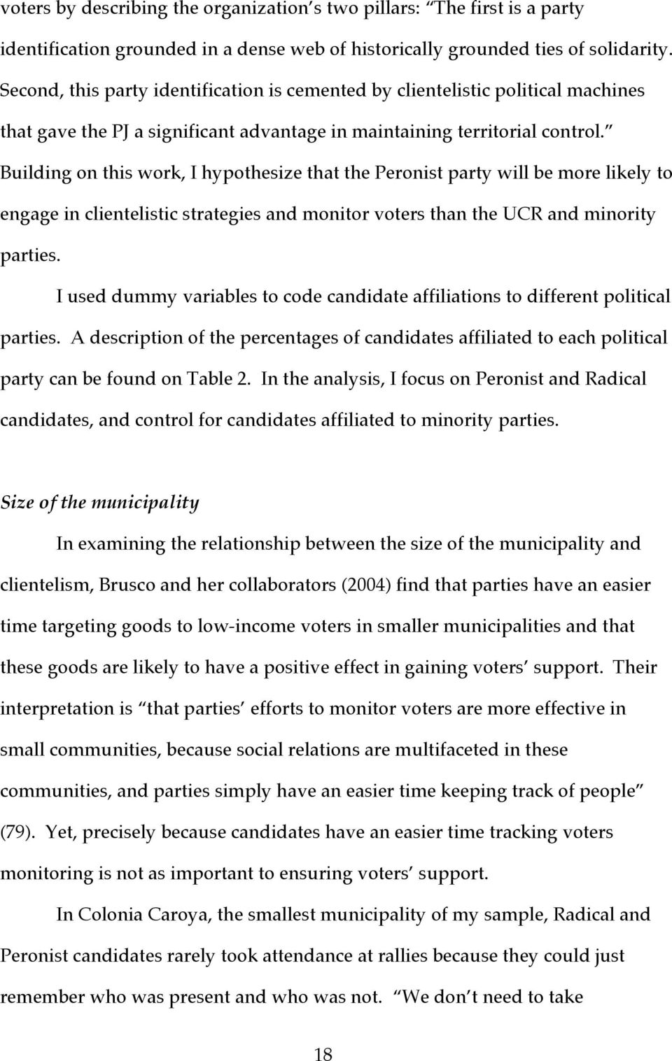 Building on this work, I hypothesize that the Peronist party will be more likely to engage in clientelistic strategies and monitor voters than the UCR and minority parties.