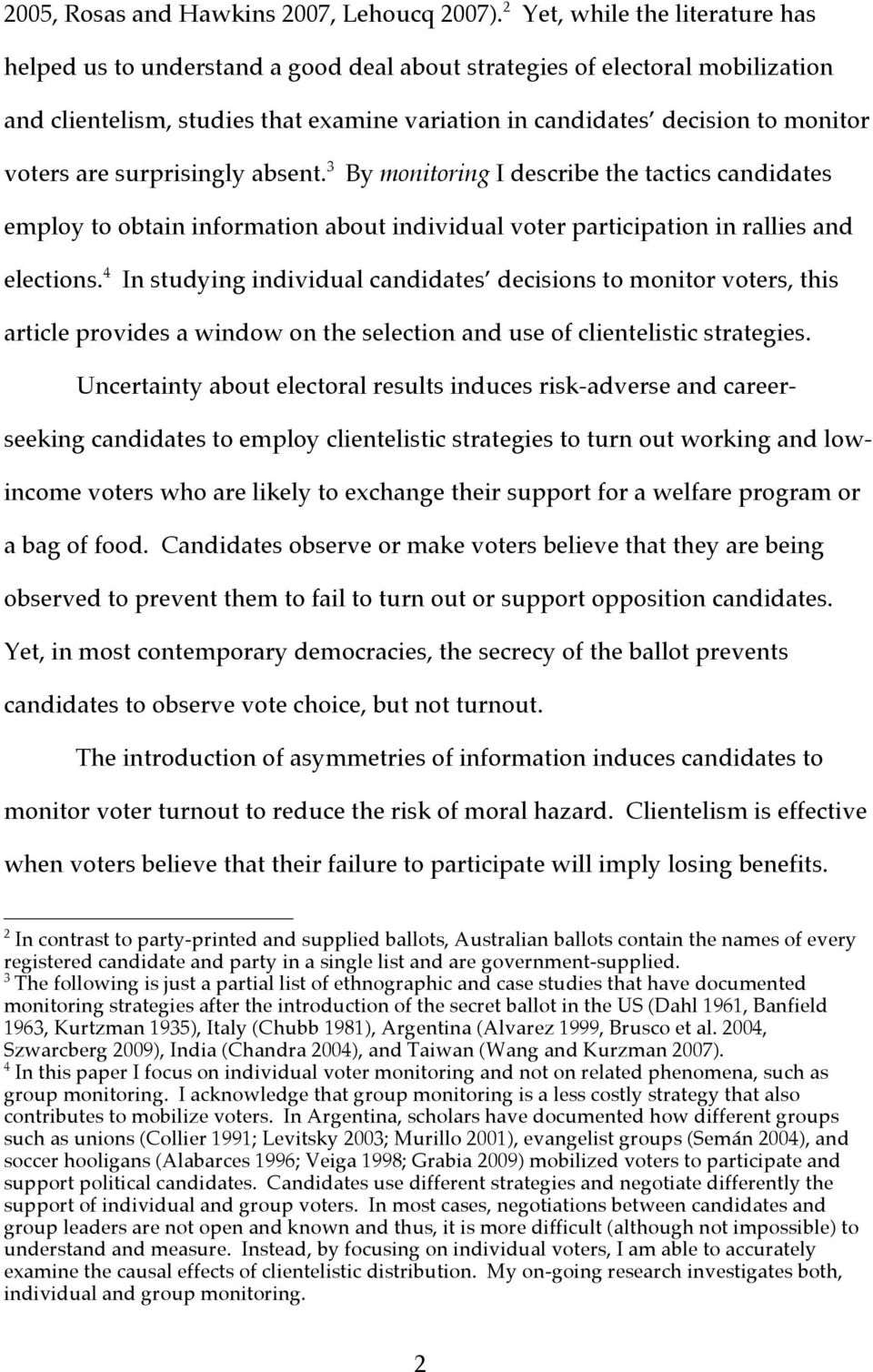 are surprisingly absent. 3 By monitoring I describe the tactics candidates employ to obtain information about individual voter participation in rallies and elections.
