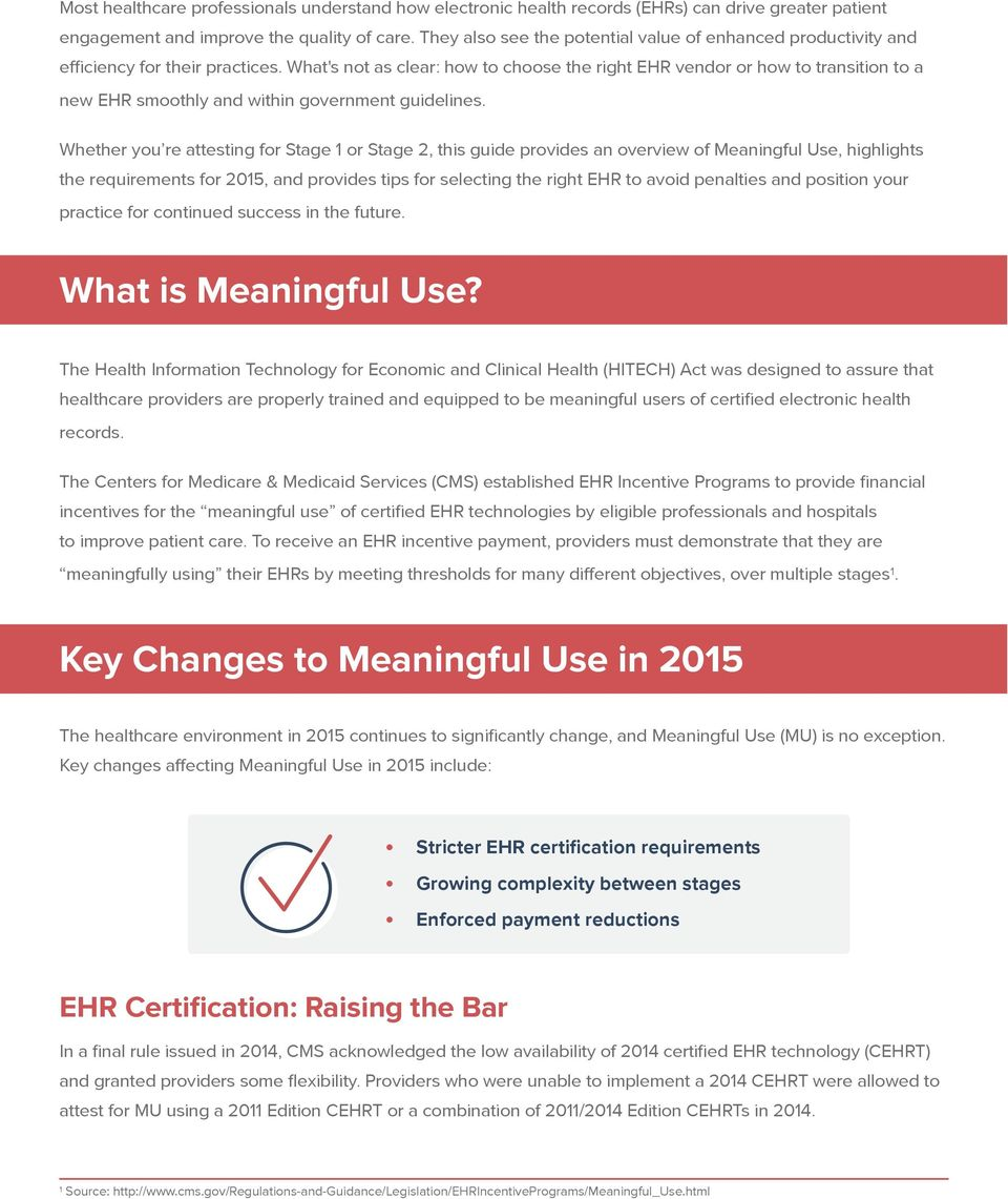 What's not as clear: how to choose the right EHR vendor or how to transition to a new EHR smoothly and within government guidelines.
