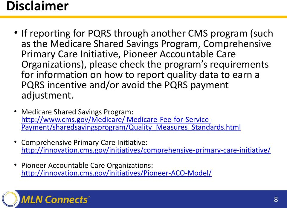 Medicare Shared Savings Program: http://www.cms.gov/medicare/ Medicare-Fee-for-Service- Payment/sharedsavingsprogram/Quality_Measures_Standards.
