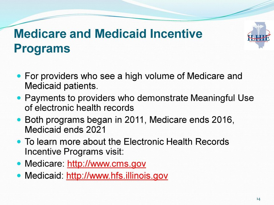 Payments to providers who demonstrate Meaningful Use of electronic health records Both programs began
