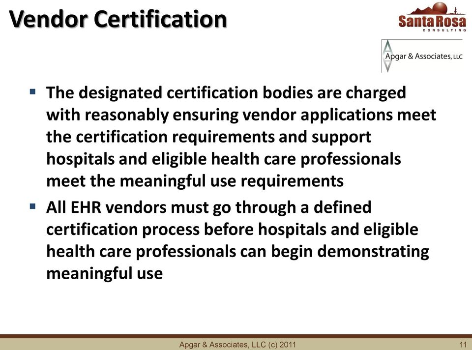 meet the meaningful use requirements All EHR vendors must go through a defined certification process before