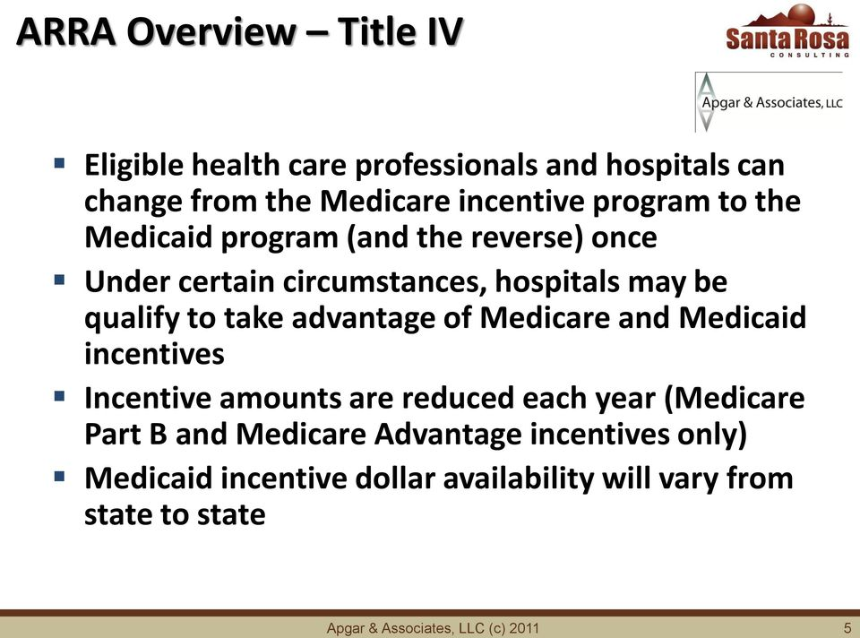 hospitals may be qualify to take advantage of Medicare and Medicaid incentives Incentive amounts are reduced each year