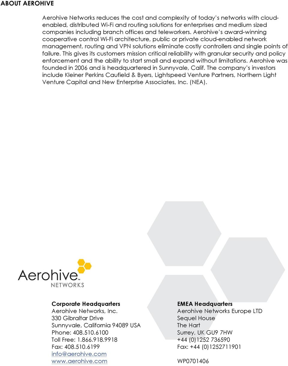 Aerohive s award-winning cooperative control Wi-Fi architecture, public or private cloud-enabled network management, routing and VPN solutions eliminate costly controllers and single points of