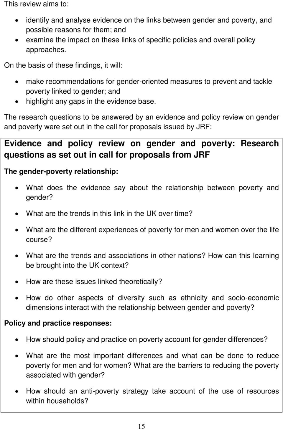 On the basis of these findings, it will: make recommendations for gender-oriented measures to prevent and tackle poverty linked to gender; and highlight any gaps in the evidence base.