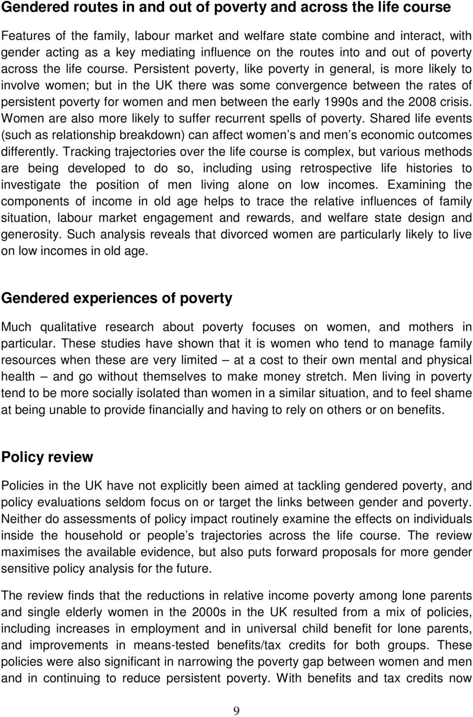 Persistent poverty, like poverty in general, is more likely to involve women; but in the UK there was some convergence between the rates of persistent poverty for women and men between the early