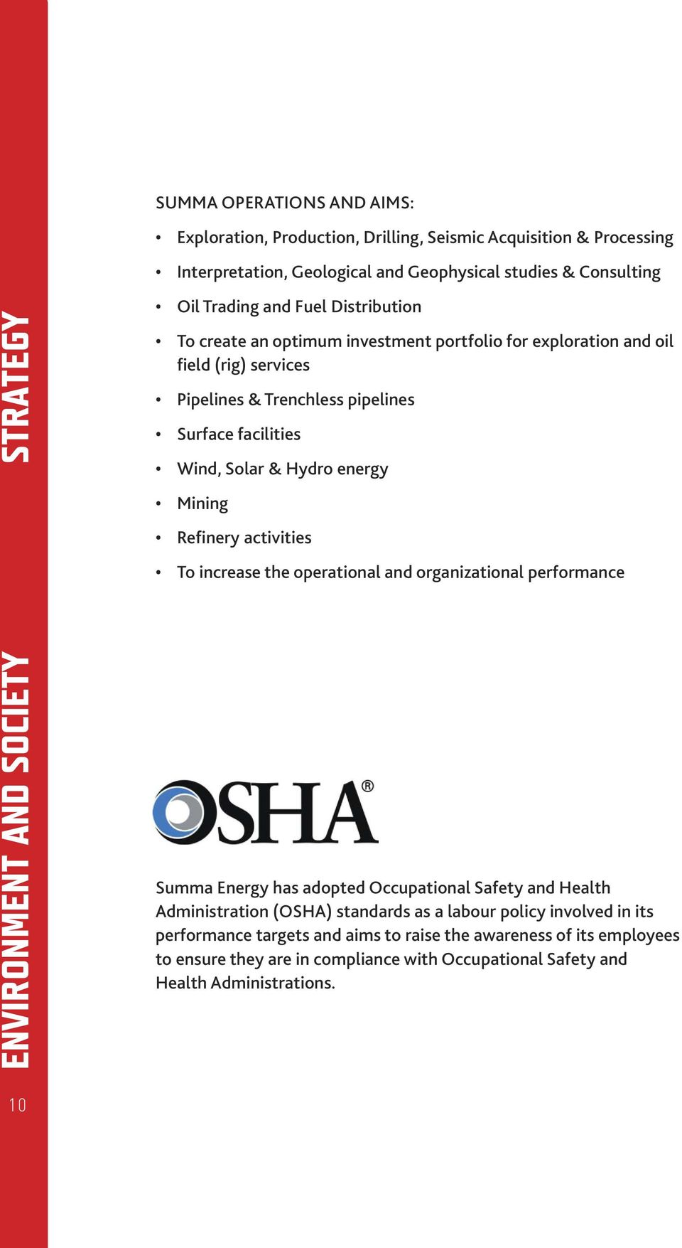 Refinery activities To increase the operational and organizational performance ENVIRONMENT AND SOCIETY Summa Energy has adopted Occupational Safety and Health Administration (OSHA)