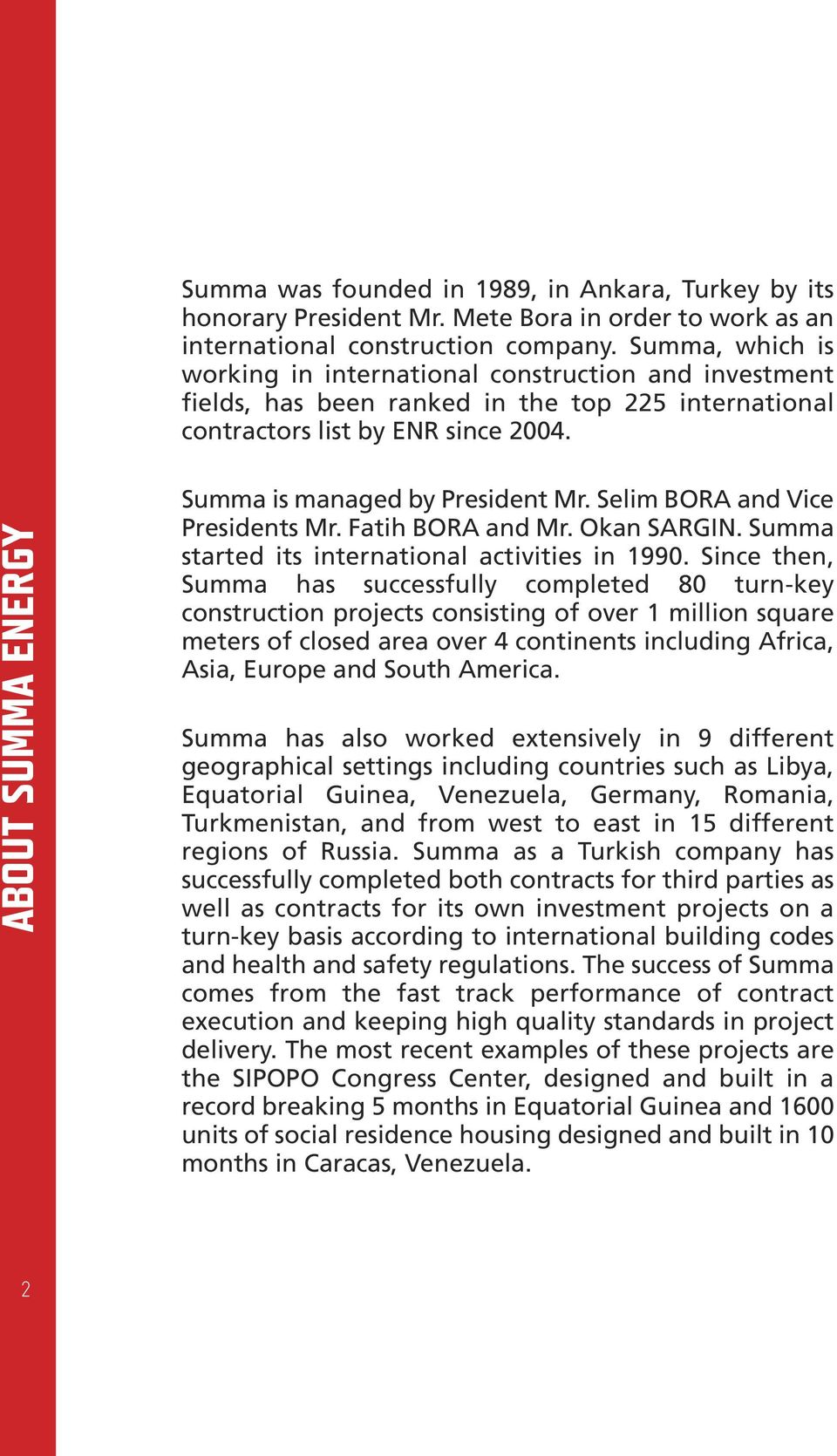 2ABOUT SUMMA ENERGY Summa is managed by President Mr. Selim BORA and Vice Presidents Mr. Fatih BORA and Mr. Okan SARGIN. Summa started its international activities in 1990.