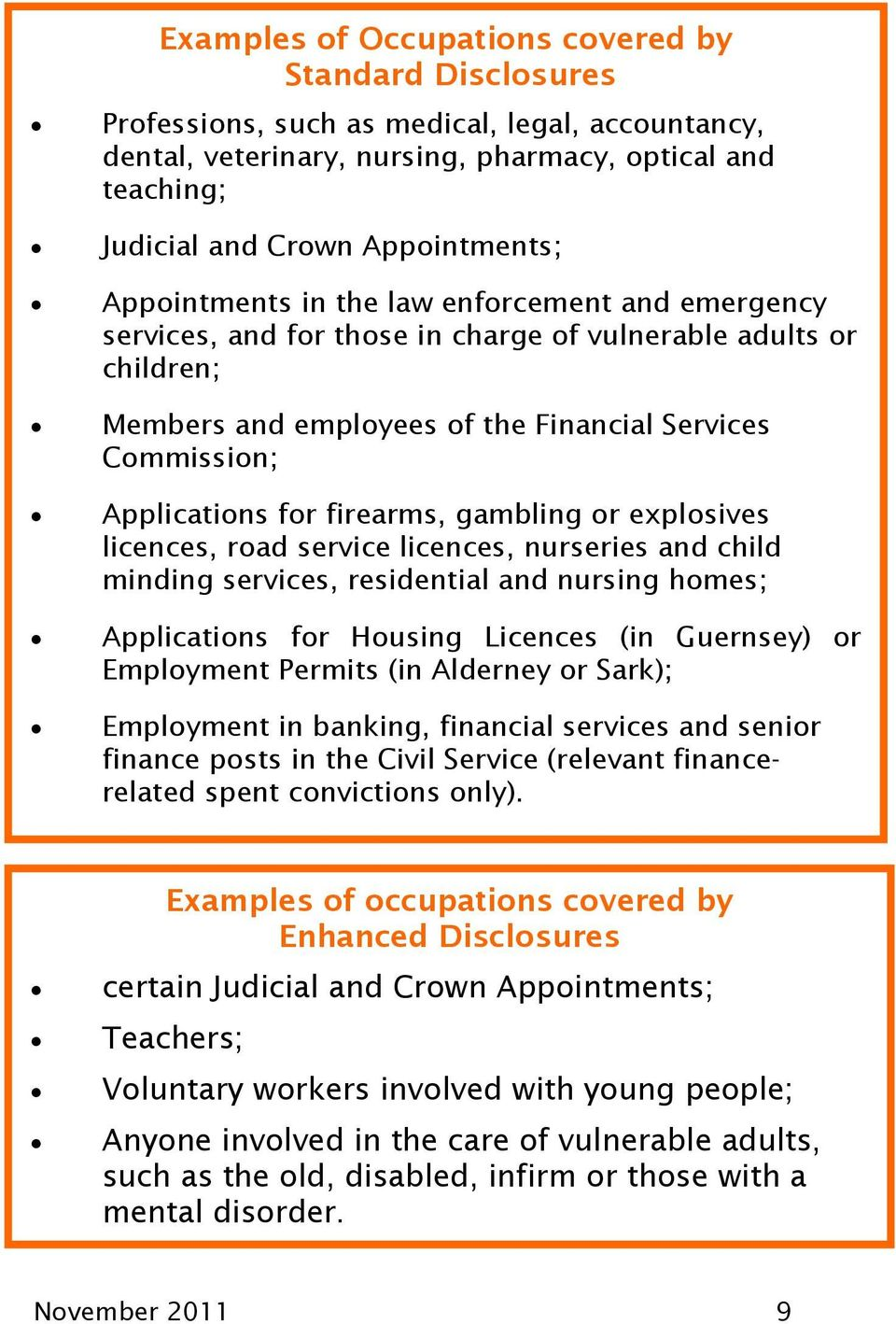 firearms, gambling or explosives licences, road service licences, nurseries and child minding services, residential and nursing homes; Applications for Housing Licences (in Guernsey) or Employment