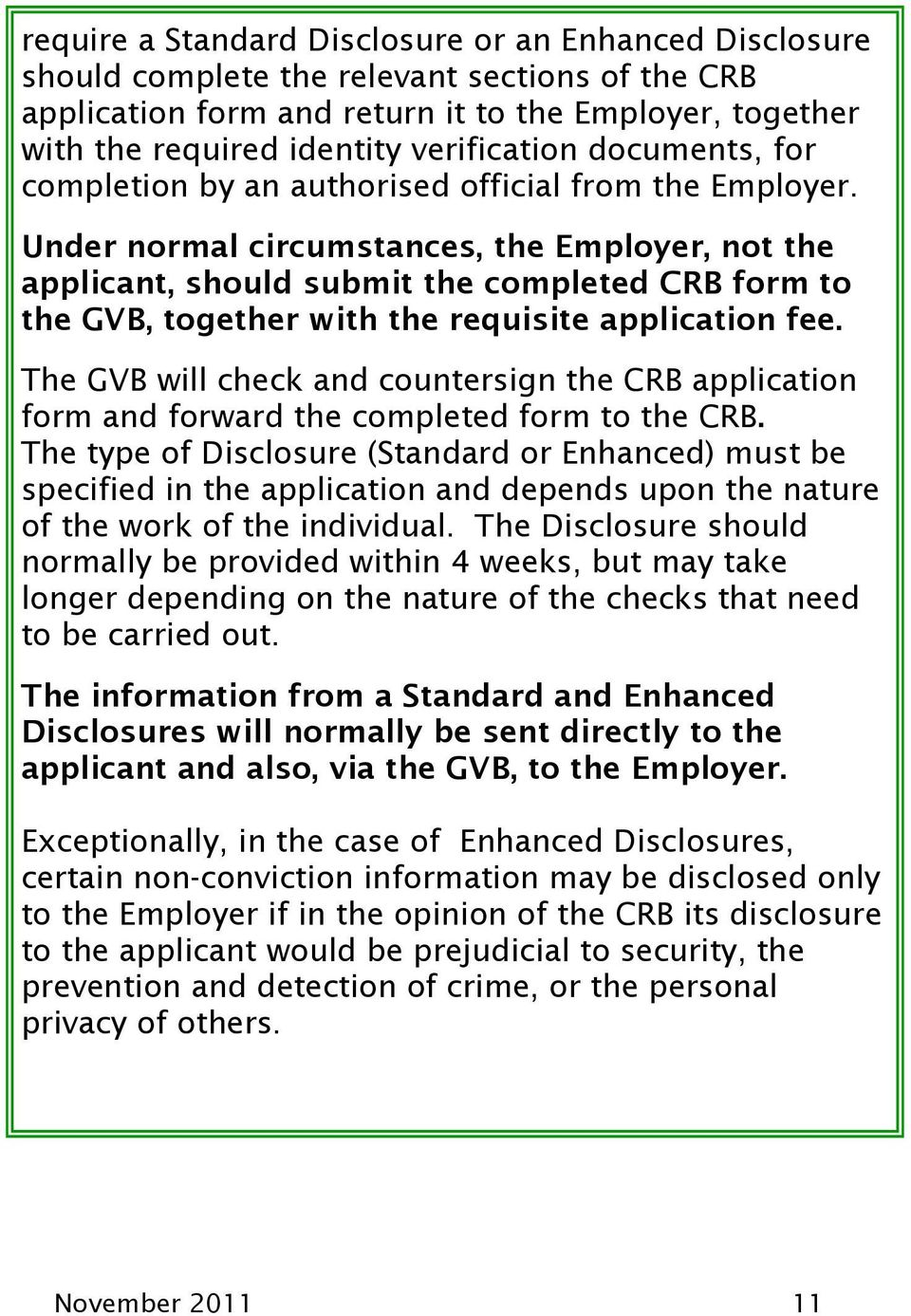 Under normal circumstances, the Employer, not the applicant, should submit the completed CRB form to the GVB, together with the requisite application fee.
