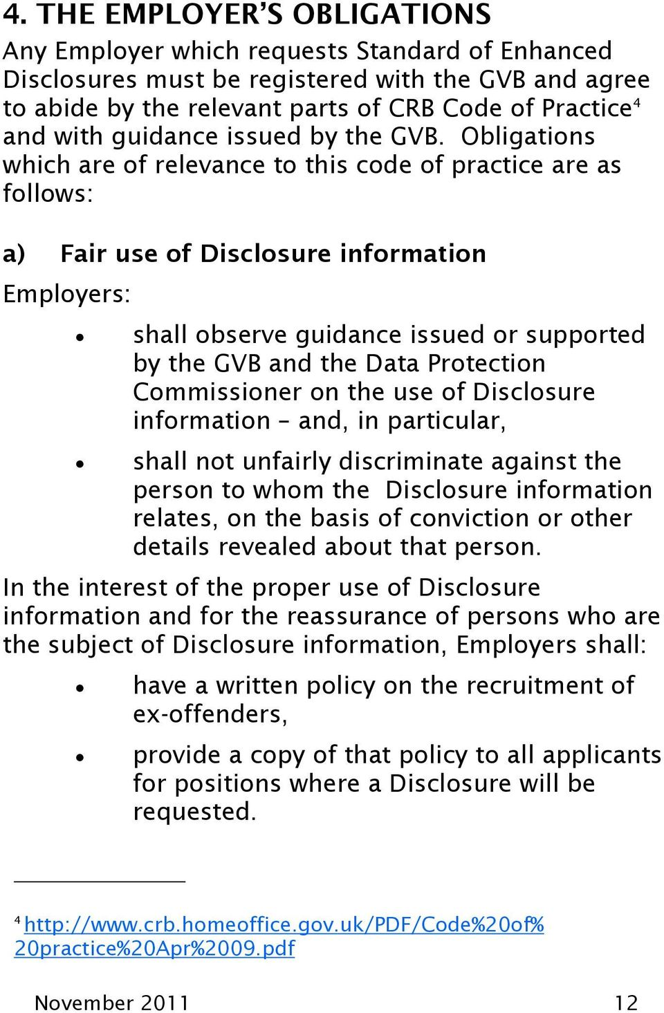 Obligations which are of relevance to this code of practice are as follows: a) Fair use of Disclosure information Employers: shall observe guidance issued or supported by the GVB and the Data