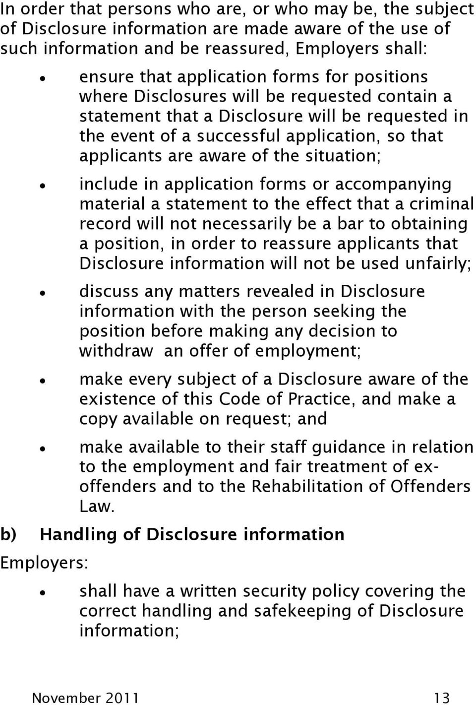 in application forms or accompanying material a statement to the effect that a criminal record will not necessarily be a bar to obtaining a position, in order to reassure applicants that Disclosure