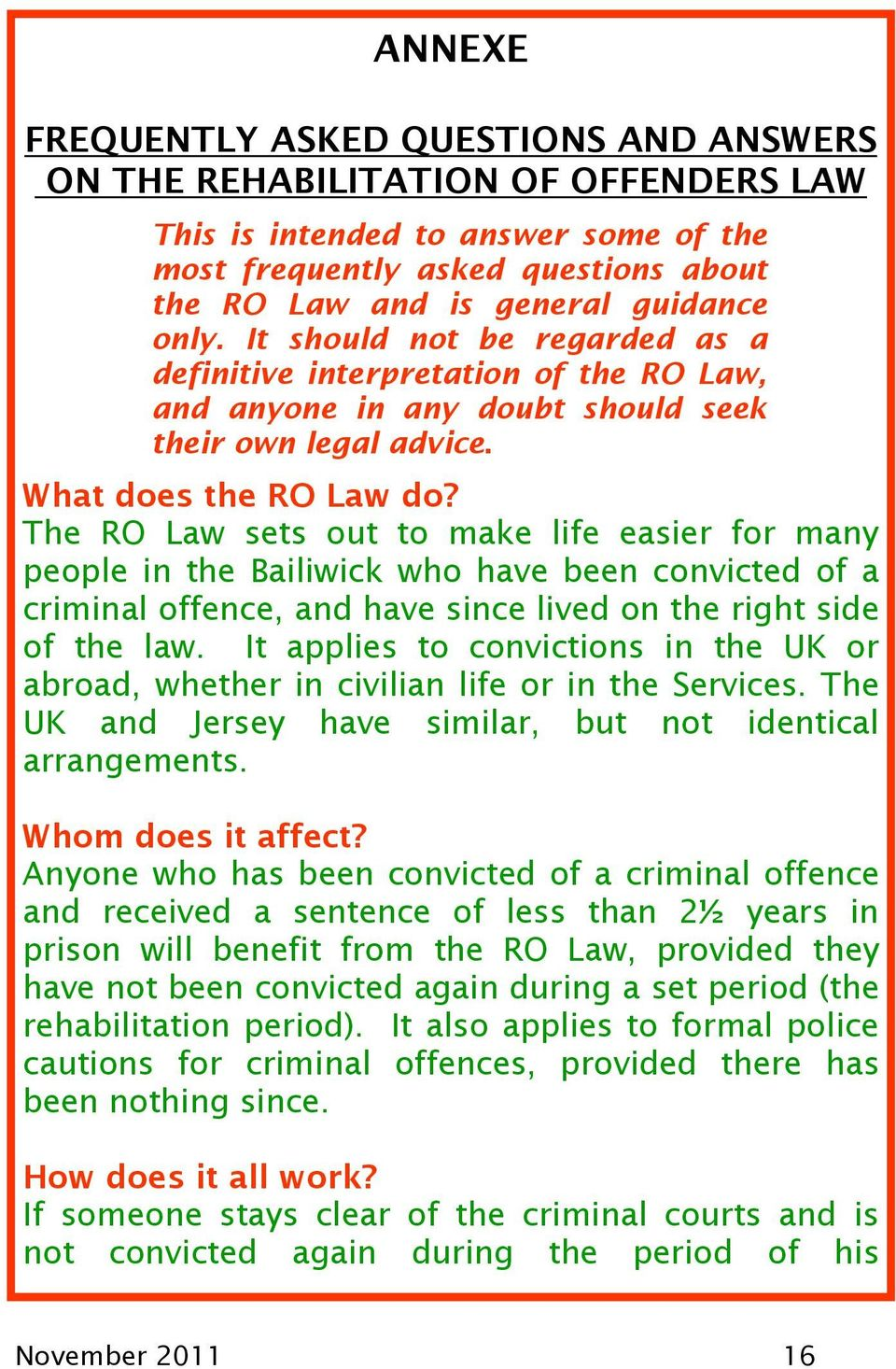 The RO Law sets out to make life easier for many people in the Bailiwick who have been convicted of a criminal offence, and have since lived on the right side of the law.