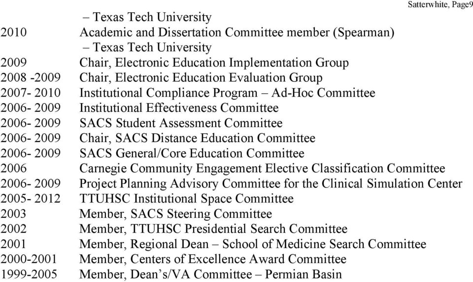 Chair, SACS Distance Education Committee 2006-2009 SACS General/Core Education Committee 2006 Carnegie Community Engagement Elective Classification Committee 2006-2009 Project Planning Advisory