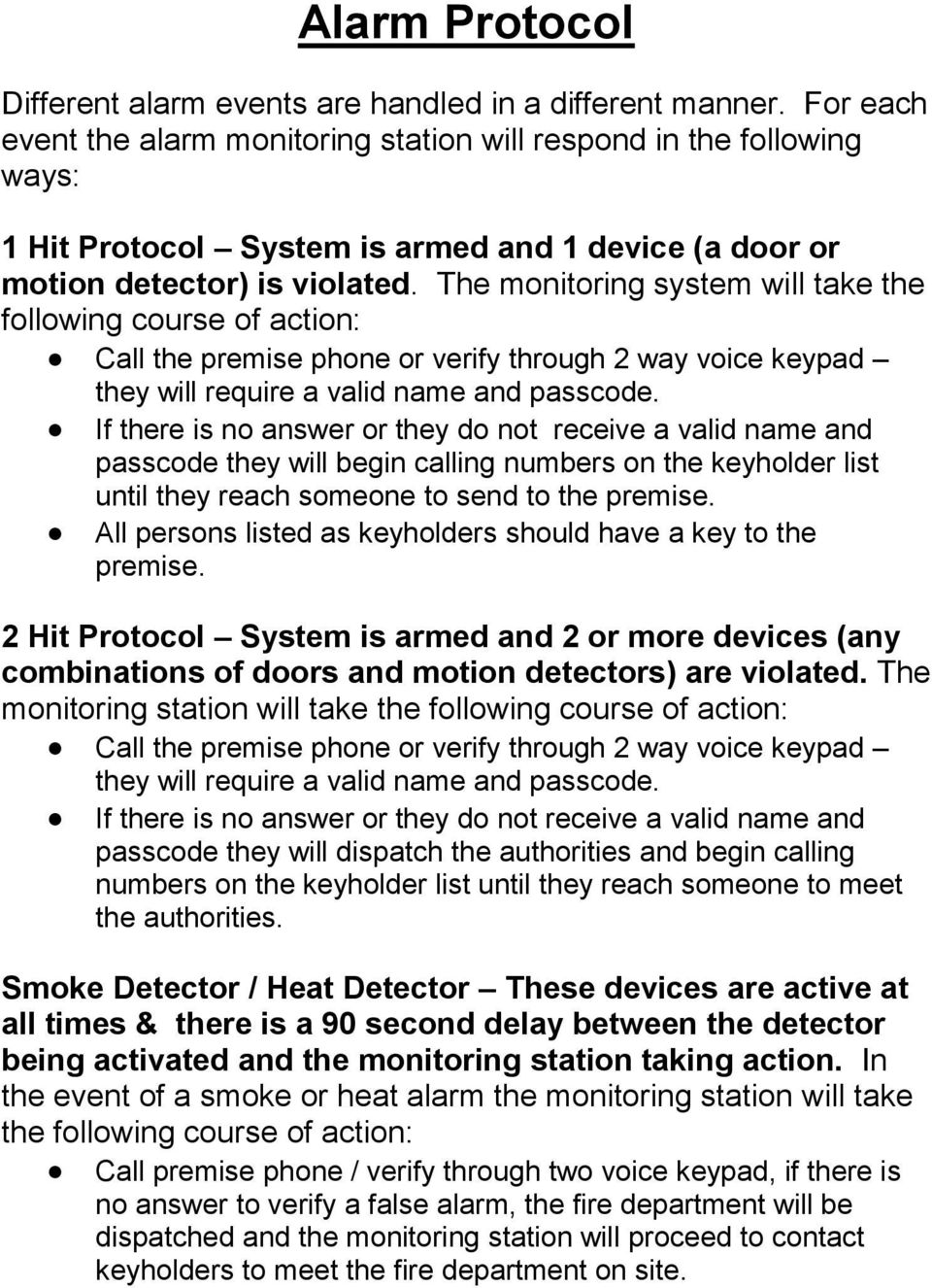 The monitoring system will take the following course of action: Call the premise phone or verify through 2 way voice keypad they will require a valid name and passcode.