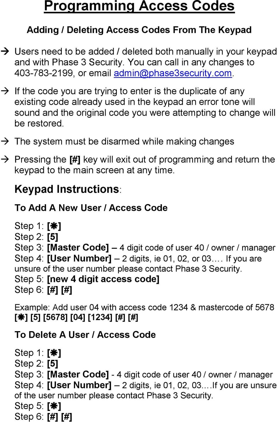 If the code you are trying to enter is the duplicate of any existing code already used in the keypad an error tone will sound and the original code you were attempting to change will be restored.