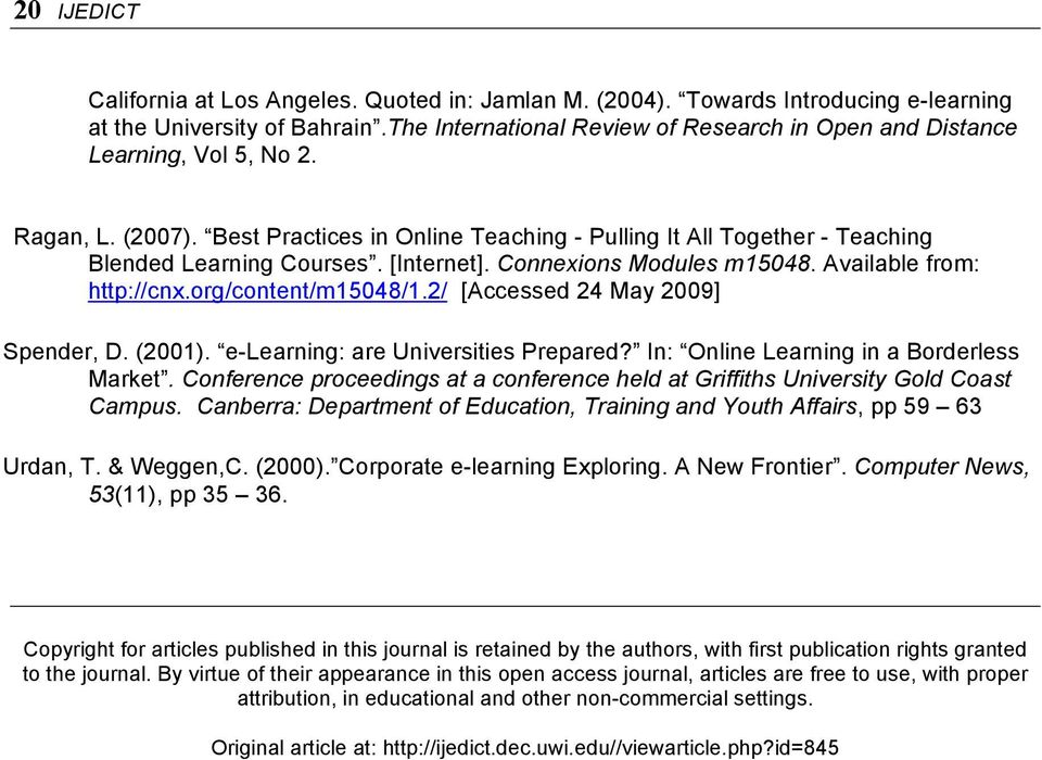 [Internet]. Connexions Modules m15048. Available from: http://cnx.org/content/m15048/1.2/ [Accessed 24 May 2009] Spender, D. (2001). e-learning: are Universities Prepared?