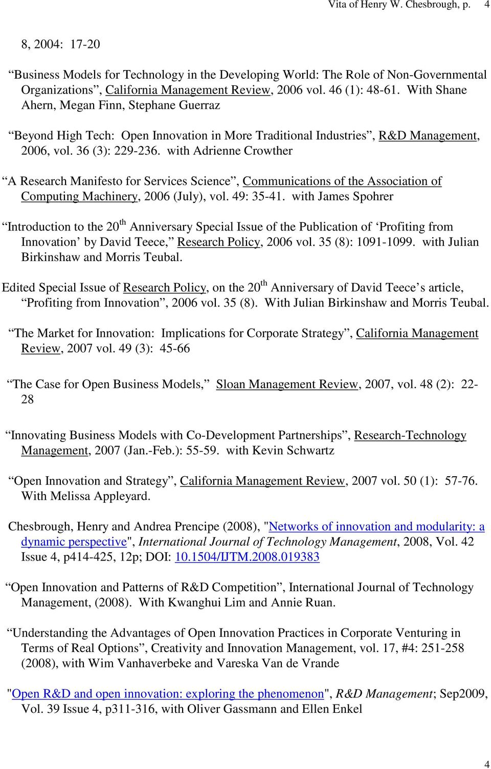 with Adrienne Crowther A Research Manifesto for Services Science, Communications of the Association of Computing Machinery, 2006 (July), vol. 49: 35-41.