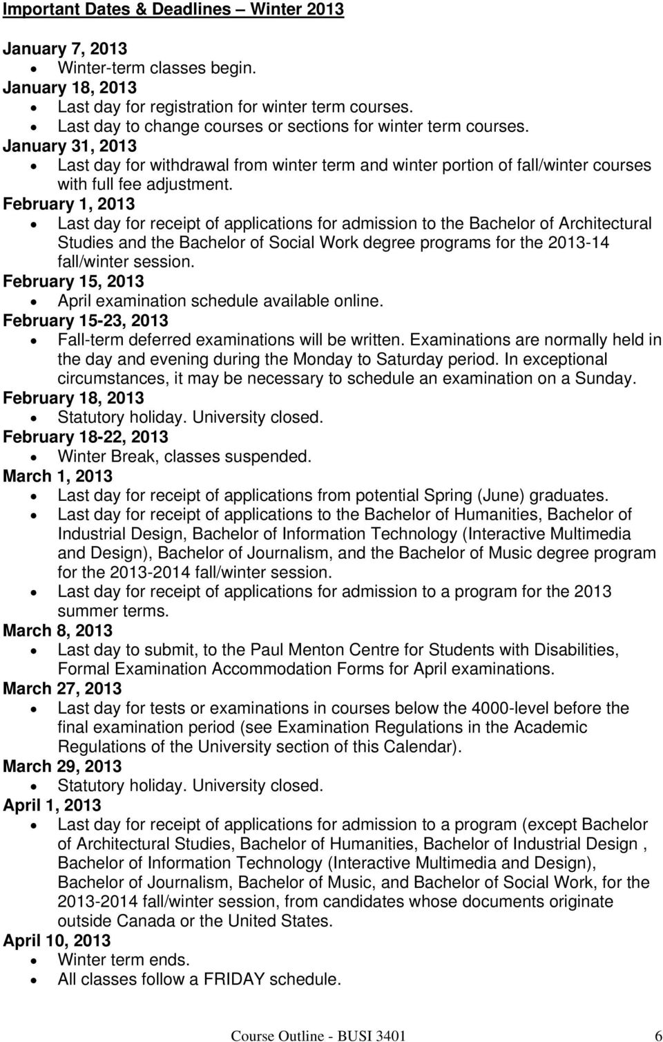 February 1, 2013 Last day for receipt of applications for admission to the Bachelor of Architectural Studies and the Bachelor of Social Work degree programs for the 2013-14 fall/winter session.