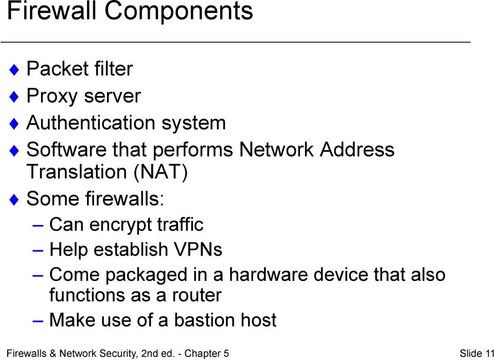 firewalls: Can encrypt traffic Help establish VPNs Come packaged in a