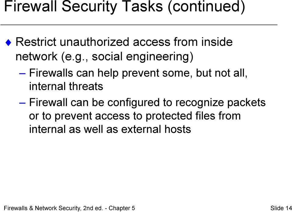 , social engineering) Firewalls can help prevent some, but not all, internal