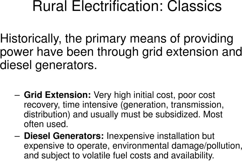 Grid Extension: Very high initial cost, poor cost recovery, time intensive (generation, transmission,